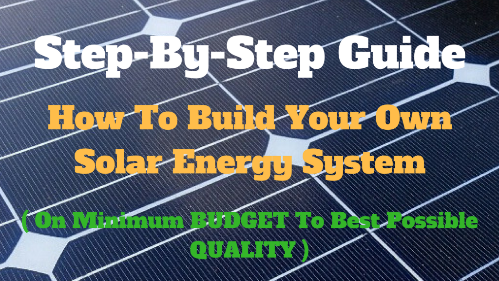 How To Build Your Own Solar Energy System Solar On A Budget